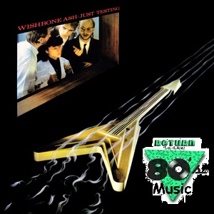 Return to the 80s Music: Just Testing by Wishbone Ash