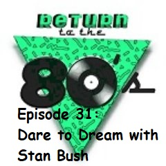 Episode 31: Dare to Dream with Stan Bush