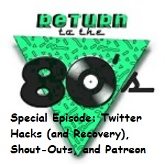 Special Podcast: Twitter Hacks (and Recovery), Shout-Outs, and Patreon
